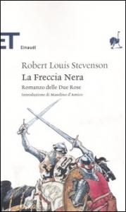 La Freccia Nera : romanzo delle Due Rose / Robert Louis Stevenson ; introduzione di Masolino D'Amico