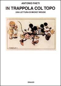 In trappola col topo : una lettura di Mickey Mouse / Antonio Faeti
