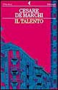 Il talento / Cesare De Marchi
