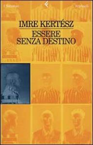 Essere senza destino / Imre Kertész ; traduzione di Barbara Griffini