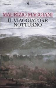 Il viaggiatore notturno / Maurizio Maggiani