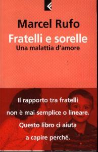Fratelli e sorelle : una malattia d'amore / Marcel Rufo ; con la collaborazione di Christine Schilte ; traduzione di Chiara Tartarini
