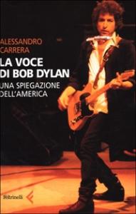 La voce di Bob Dylan : una spiegazione dell'America / Alessandro Carrera
