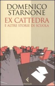 Ex cattedra e altre storie di scuola / Domenico Starnone