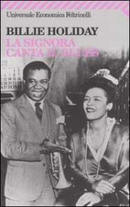 La signora canta il blues / Billie Holiday ; con la collaborazione di William Dufty ; postfazione di Luciano Federighi ; traduzione di Mario Cantoni