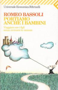 Portiamo anche i bambini: viaggiare con i figli senza rovinarsi le vacanze / Romeo Bassoli