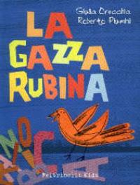 La gazza rubina / Giulia Orecchia, Roberto Piumini ; illustrazioni di Giulia Orecchia