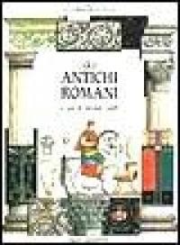 Gli antichi romani / a cura di Giovanni Caselli ; testi di Anthony Brierley ; illustrazioni di Mark Bergin [e altri]
