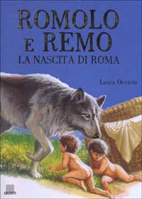 Romolo e Remo : la nascita di Roma / Laura Orvieto