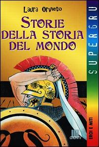 Storie della storia del mondo / Laura Orvieto ; illustrazioni di Giovanni Caselli