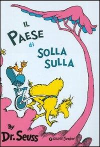 Il paese di Solla Sulla / by Dr. Seuss ; traduzione di Anna Sarfatti
