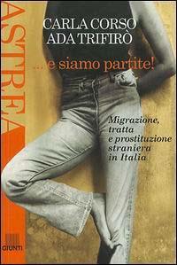 ... e siamo partite! : migrazione, tratta e prostituzione straniera in Italia / Carla Corso, Ada Trifirò
