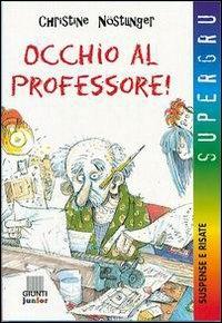Occhio al professore! / Christine Nostlinger ; traduzione di Domenica Luciani ; illustrazioni di Christiana Nostlinger