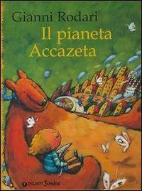 Il pianeta Accazeta / Gianni Rodari
