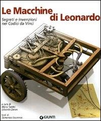 Le macchine di Leonardo : segreti e invenzioni nei codici da Vinci / a cura di Mario Taddei ed Edoardo Zanon ; testi di Domenico Laurenza