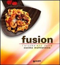 Fusion : l'arcobaleno multietnico della nuova cucina / [testi Rosalba Gioffré ; ricette Rosalba Gioffré ... et al. ; fotografie originali Giovanni Petronio]