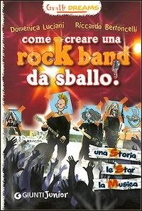 Come creare una rock band da sballo! / Domenica Luciani, Riccardo Bertoncelli