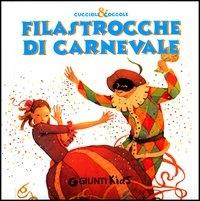 Filastrocche di carnevale / [testi: Frida Rella, Mariolina Luccaccini e Sergio Vanni ; illustrazioni : Alessandra Roberti]
