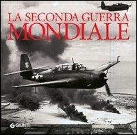 La seconda guerra mondiale / [progetto editoriale e testi Flavio Fiorani!
