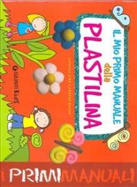 Il mio primo manuale della plastilina : un'avventura nelle creazioni colorate di plastilina con Lia e Teo... Pronti? Via! / Lodovica Cima e Cristina Raiconi