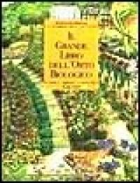 Il grande libro dell'orto biologico