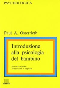 Introduzione alla psicologia del bambino / Paul A. Osterrieth ; traduzione di Ada Fonzi e Liliana Zonta
