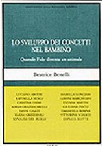 Lo sviluppo dei concetti nel bambino: quando Fido diventa un animale / Beatrice Benelli.