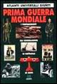 Prima guerra mondiale / testi di Gianluca De Lucchi