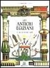 Gli antichi egiziani / a cura di Giovanni Caselli ; ricerca storica: Lucia Manfredi e Gloria Rosati ; illustrazioni: Studio Illibill [e altri]