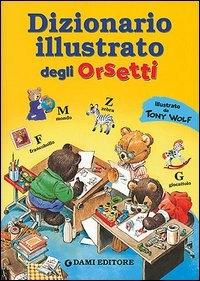 Dizionario illustrato degli orsetti / illlustrazioni di Tony Wolf ; a cura di Roberto Mari
