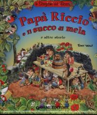Papà Riccio e il succo di mela e altre storie / Tony Wolf ; testi di Anna Casalis