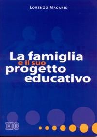 La famiglia e il suo progetto educativo / Lorenzo Macario