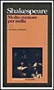 Molto rumore per nulla / William Shakespeare ; introduzione, prefazione, traduzione e note di Nemi D'Agostino