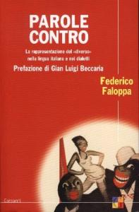 Parole contro : la rappresentazione del diverso nella lingua italiana e nei dialetti / Federico Faloppa ; prefazione di Gian Luigi Beccaria