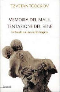 Memoria del male, tentazione del bene : inchiesta su un secolo tragico / Tzvetan Todorov