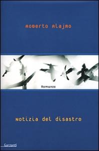 Notizia del disastro / Roberto Alajmo