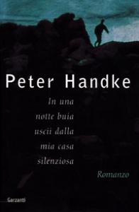 In una notte buia uscii dalla mia casa silenziosa : romanzo / di Peter Handke ; traduzione e postfazione di Rolando Zorzi