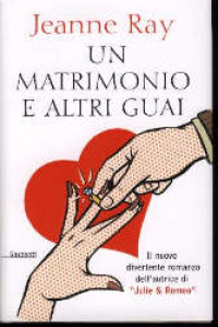 Un matrimonio e altri guai/ Jeanne Ray