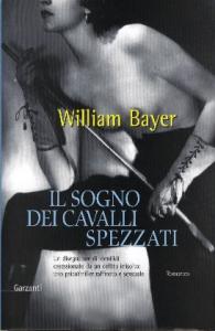 Il sogno dei cavalli spezzati / William Bayer