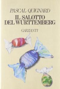 Il salotto del Wurttemberg / Pascal Quignard ; traduzione di Alberto Rossatti