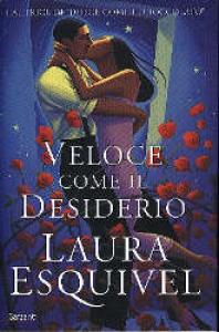 Veloce come il desiderio / Laura Esquivel