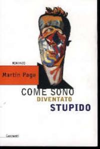 Perchè sono diventato stupido/ Martin Page