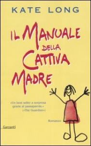Il manuale della cattiva madre / Kate Long