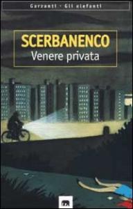 Venere privata : in appendice Io, Vladimir Scerbanenko / Giorgio Scerbanenco ; prefazione di Luca Doninelli