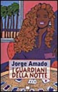 I guardiani della notte / Jorge Amado