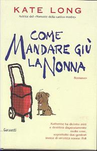 Come mandare giù la nonna / Kate Long