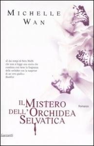 Il mistero dell'orchidea selvatica / Michelle Wan