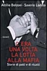 C'era una volta la lotta alla mafia / Attilio Bolzoni e Saverio Lodato