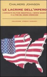 Le lacrime dell'impero : l'apparato militare industriale, i servizi segreti e la fine del sogno americano / Chalmers Johnson