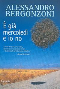 È già mercoledì e io no / Alessandro Bergonzoni